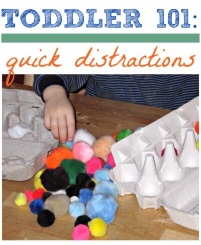 Keep your toddler distracted and busy.