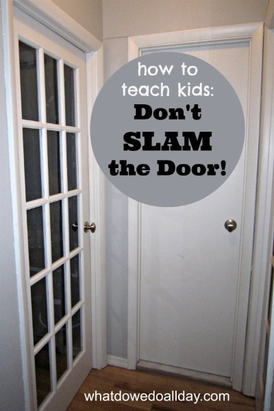 How to gently teach kids not to slam doors.