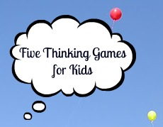 Five Thinking Games for Kids