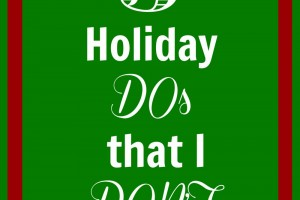 5 Holiday DOs That I DON'T
