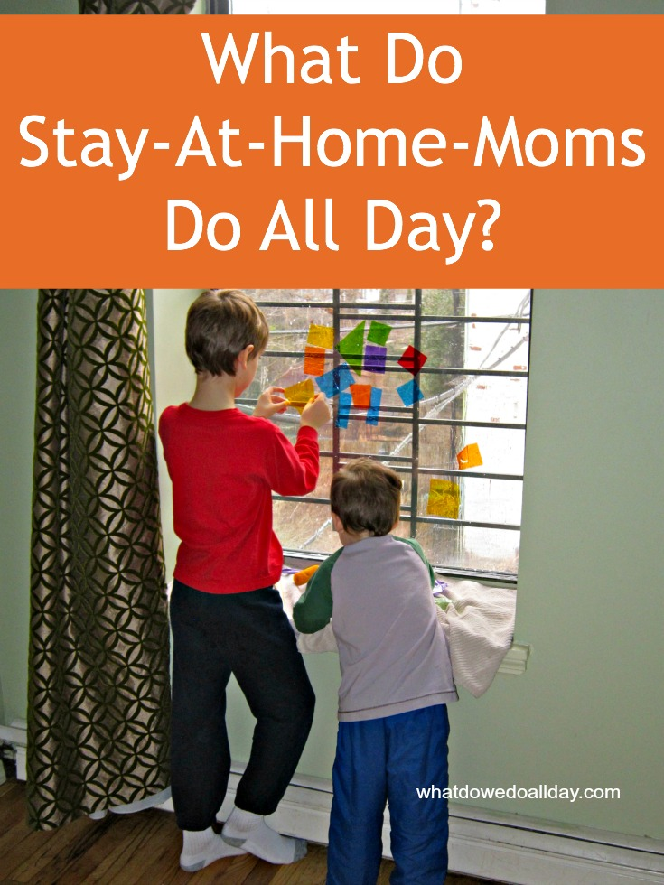 what do stay at home moms do all day