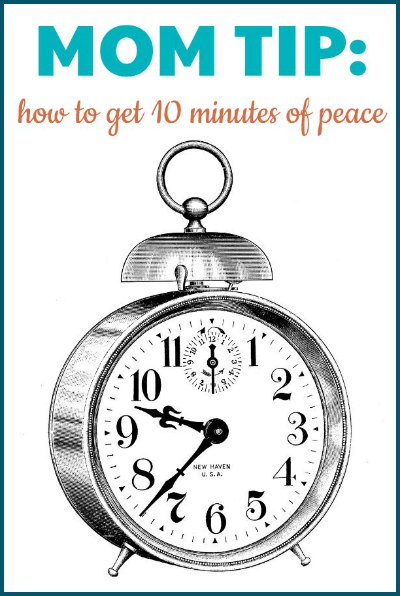 My favorite mom tip to get 10 minutes of peace!