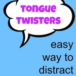 Easy Kid Distraction: Tongue Twisters!