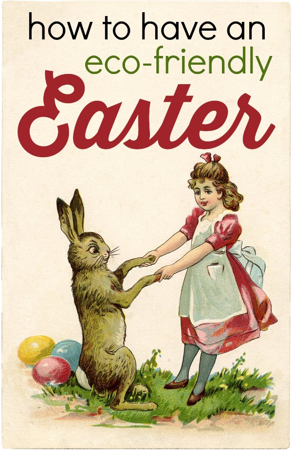 10 eco friendly Easter ideas. Create a meaningful Easter without all the stuff.