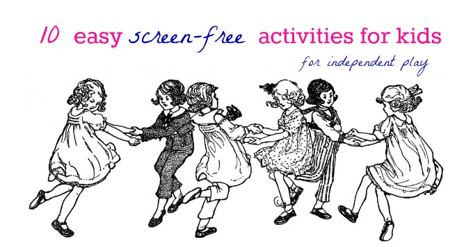 Simple scree free activities that promote independent play