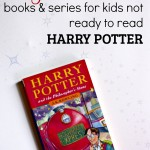 12+ Books for Kids Not Ready for Harry Potter