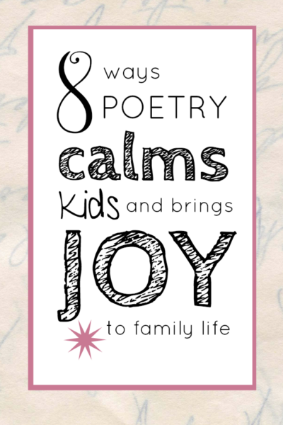 Poetry calms kids and can bring joy to daily life. 8 ideas to try plus resources to help.