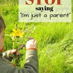 "Why I Am Not ""Just"" A Parent (And Neither Are You)"