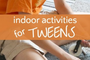 Indoor activities for tween. Great boredom busters for rainy days.