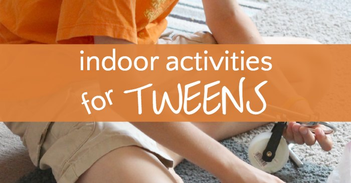 Indoor Activities for Tweens