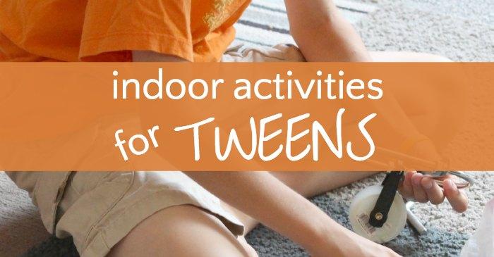 Indoor Activities For Tweens