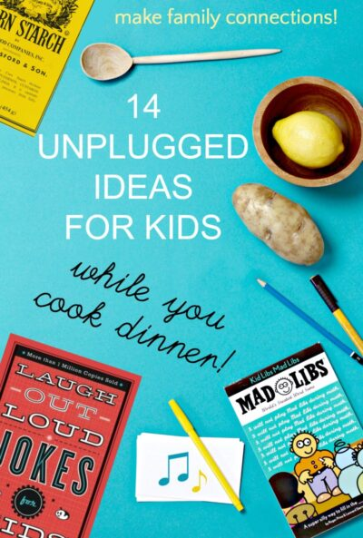 Unplugged activities to keep kids busy while you make dinner.