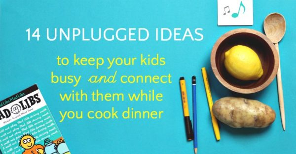 Keep kids busy while you make dinner and still connect with them.