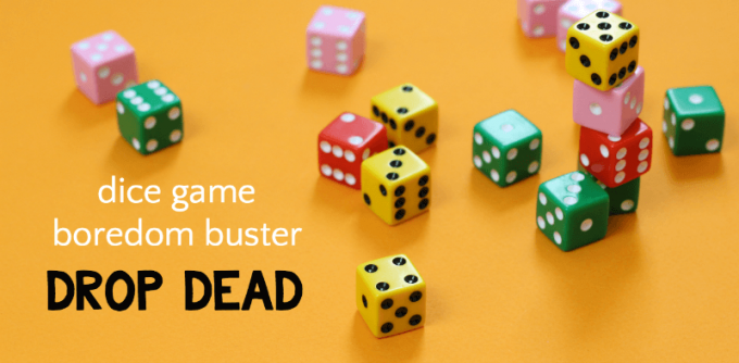 Drop dead dice game is a good fast boredom buster for kids
