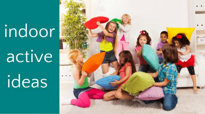 Active indoor ideas for kids