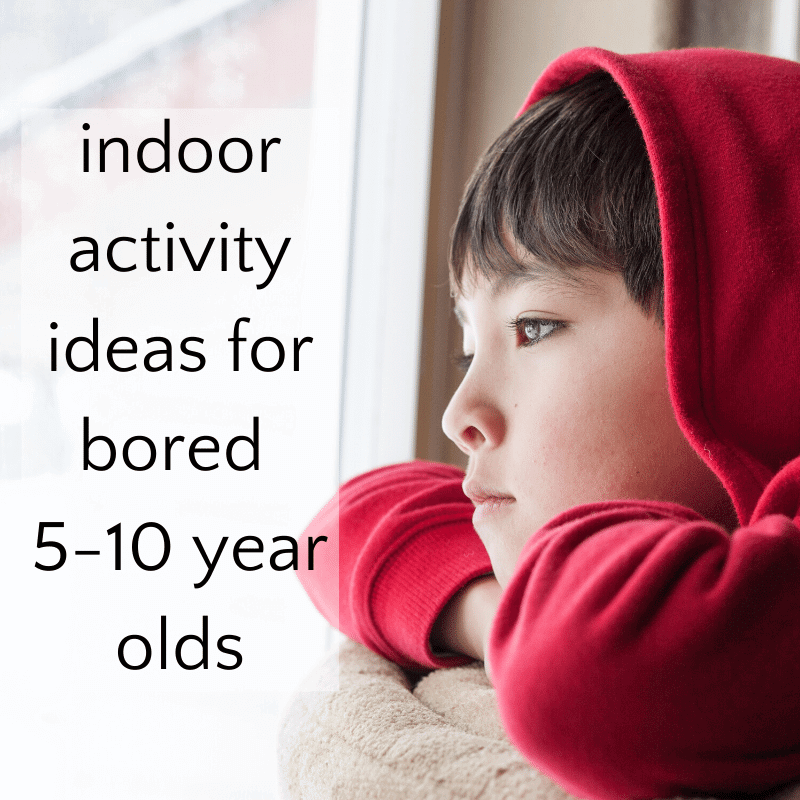 indoor activities for 5-10 year olds when they are bored