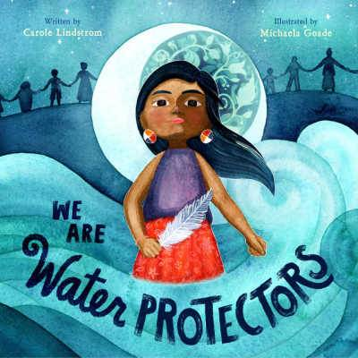We Are the Water Protectors book cover showing Native American woman holding feather surrounded by waves