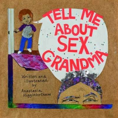Tell Me About Sex, Grandma book cover showing boy and a half a grandma's face in mixed media collage
