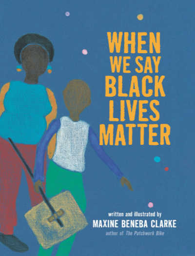 When We Say Black Lives Matter book cover with Black mother and child holding picket sign on blue background.